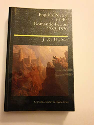 English Poetry of the Romantic Period, 1789-1830 By J.R. Watson