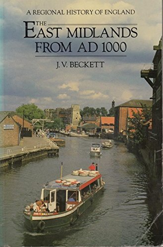 The East Midlands from A.D.1000 By J. V. Beckett