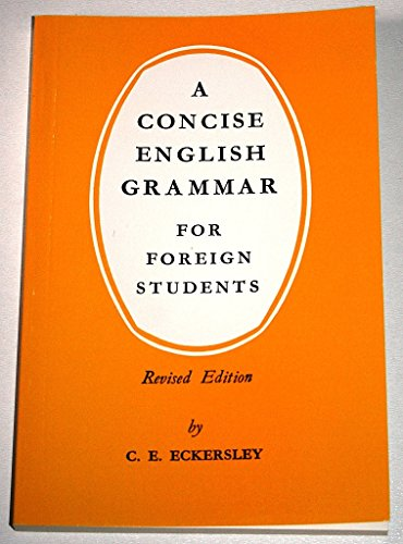 Concise English Grammar for Foreign Students By C. E. Eckersley