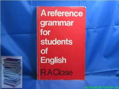 A Reference Grammar for Students of English By R.A. Close