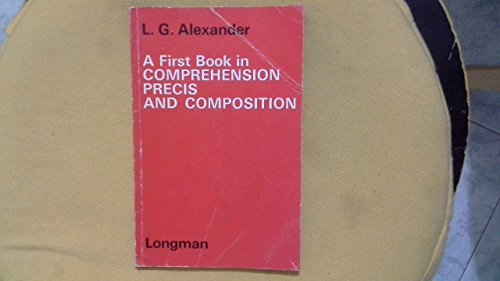 A First Book in Comprehension, Precis and Composition By L. G. Alexander