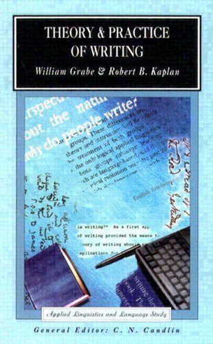 Theory and Practice of Writing By William Grabe