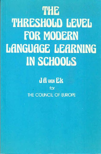 The Threshold Level for Modern Language Learning in Schools By Jan Ate van Ek