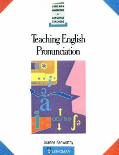 Teaching English Pronunciation (Longman Handbooks for Language Teachers Series) By Joanne Kenworthy