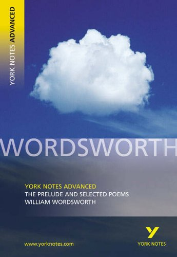 The Prelude and Selected Poems: York Notes Advanced By William Wordsworth