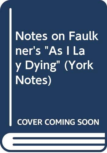 """Notes on Faulkner's """"As I Lay Dying"""" By Edited by Mary Ross"""