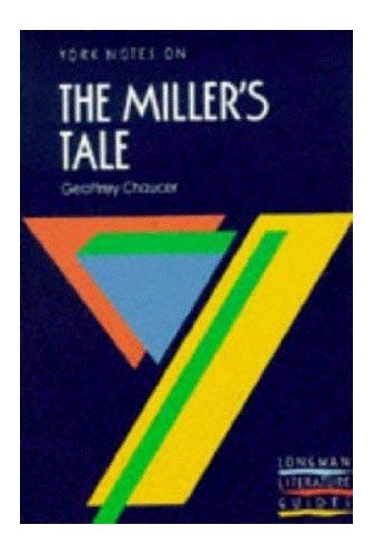 Notes on Chaucer's Miller's Tale (York Notes) Edited by Elisabeth Brewer