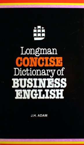 Longman Concise Dictionary of Business English By Edited by J.H. Adam