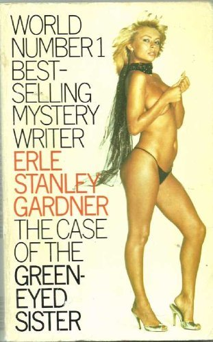 Case of the Green-eyed Sister By Erle Stanley Gardner