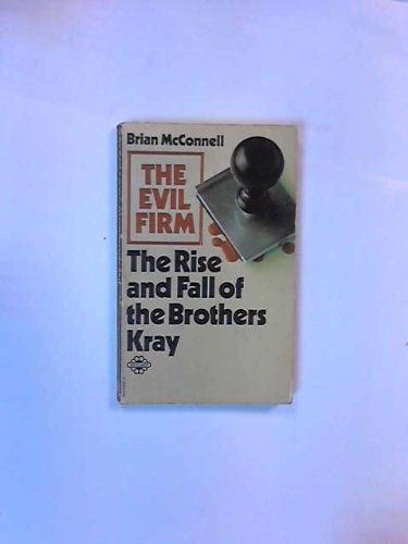 The evil firm: The rise and fall of the brothers Kray By Brian McConnell