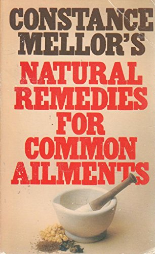 Natural Remedies for Common Ailments By Constance Mellor