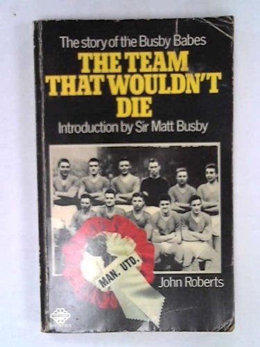 Team That Wouldn't Die By John Roberts