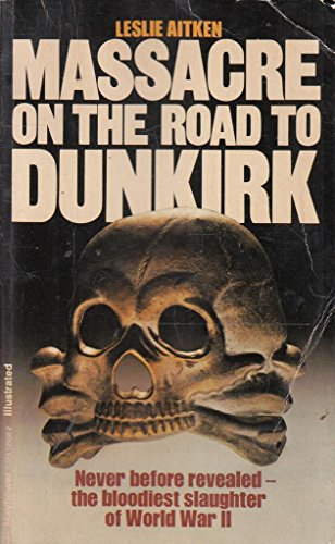 Massacre on the Road to Dunkirk: Wormhout, 1940 by Leslie Aitken