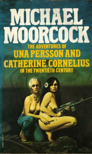 The Adventures of Una Persson and Catherine Cornelius in the Twentieth Century By Michael Moorcock