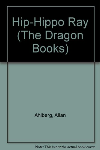 Hip-Hippo Ray (The Dragon Books) By Allan Ahlberg