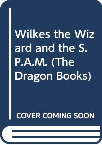 Wilkes the Wizard and the S.P.A.M. By Jackie Webb