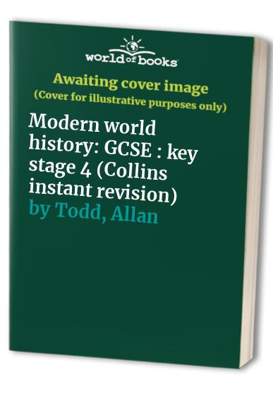 Modern world history: GCSE : key stage 4 (Collins instant revision) By Allan Todd