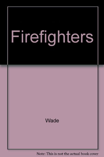 Firefighters By Wade