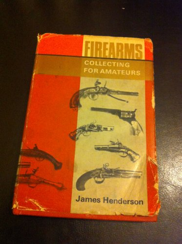 Firearms Collecting for Amateurs By James Henderson