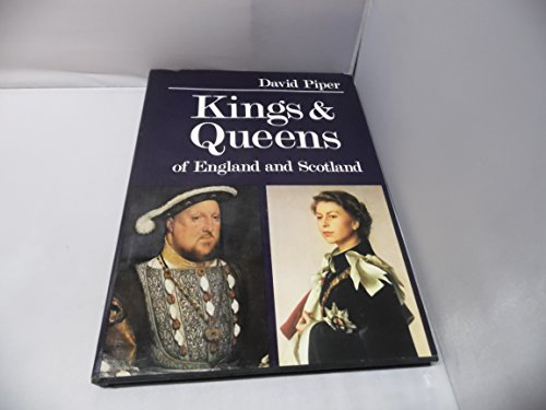 Kings and Queens of England and Scotland By David Piper