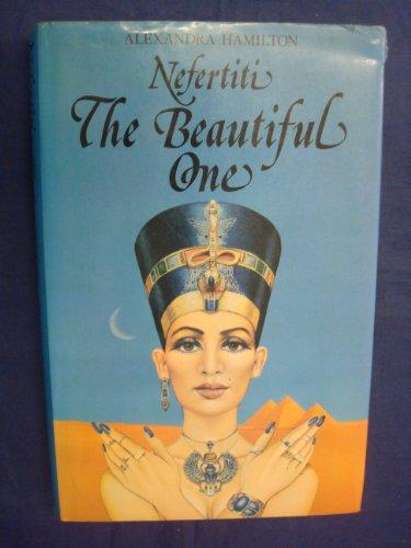 Nefertiti the Beautiful One By Alexandra Hamilton