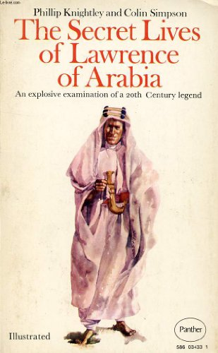 Secret Lives of Lawrence of Arabia By Phillip Knightley