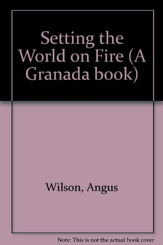Setting the World on Fire By Angus Wilson