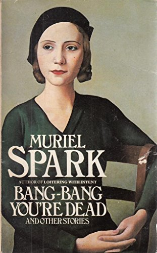 Bang-bang You're Dead and Other Stories By Muriel Spark