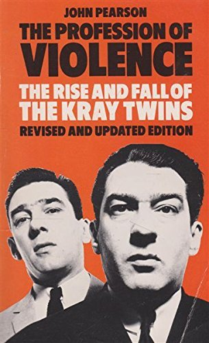 The Profession of Violence: Rise and Fall of the Kray Twins by John Pearson