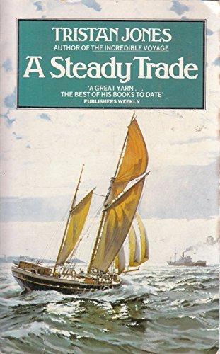 A Steady Trade: A Boyhood at Sea By Tristan Jones
