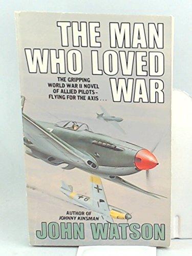Man Who Loved War By John Watson
