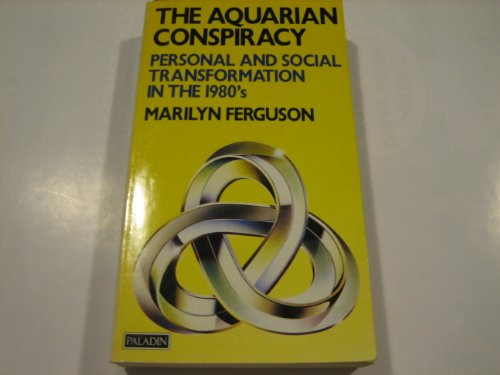 The Aquarian Conspiracy: Personal and Social Transformation in the 1980's By Marilyn Ferguson