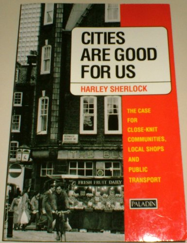 Cities Are Good for Us By Harley Sherlock