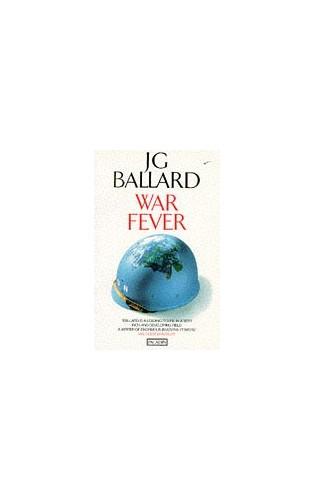 War Fever and Other Stories By J. G. Ballard