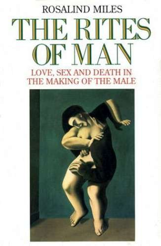 The Rites of Man By Rosalind Miles