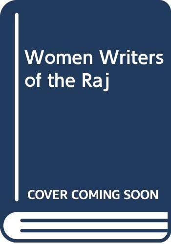 Women Writers of the Raj By Edited by Saros Cowasjee