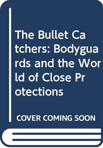 The Bullet Catchers By Tony Geraghty