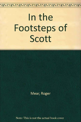 In the Footsteps of Scott By Roger Mear