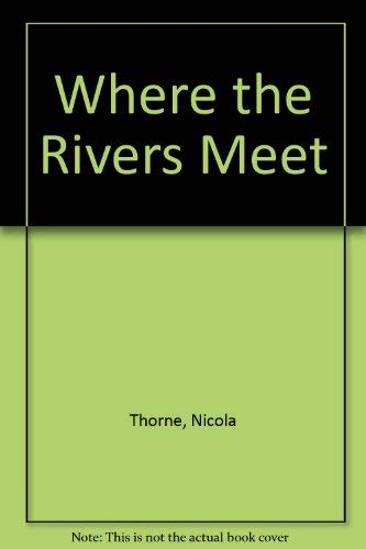 Where the Rivers Meet By Nicola Thorne