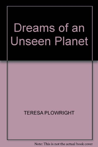 Dreams of an Unseen Planet By Teresa Plowright