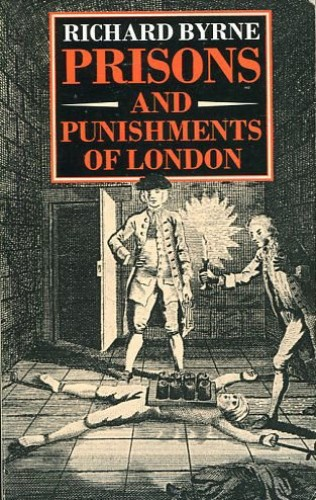 Prisons and Punishments of London By Richard Byrne