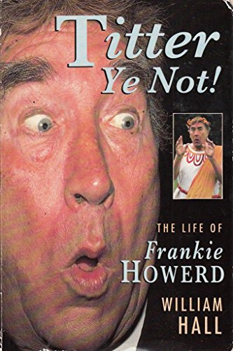 Titter Ye Not!: Life Story of Frankie Howerd By William Hall