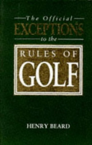 The Official Exceptions to the Rules of Golf By Henry Beard