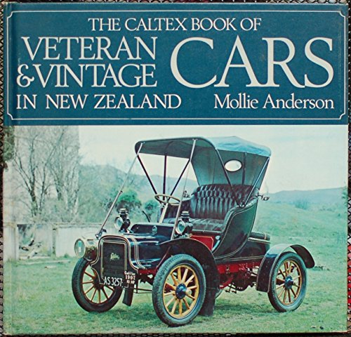 Caltex Book of Veteran and Vintage Cars in New Zealand By Mollie Anderson