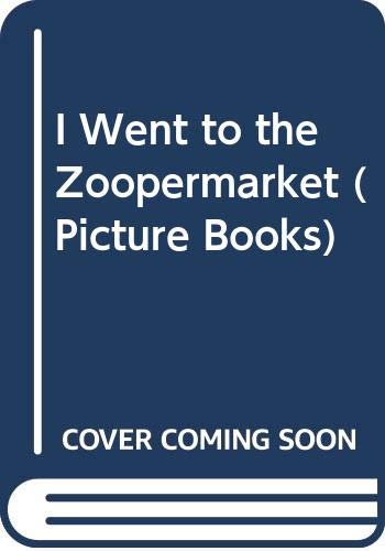 I Went to the Zoopermarket By Nick Sharratt