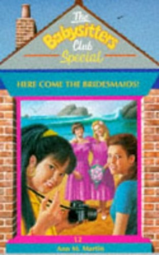 Here Come the Bridesmaids (Babysitters Club Specials) by Ann M. Martin