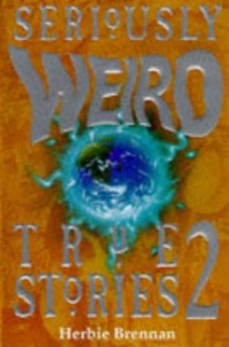 Seriously Weird True Stories 02 By Herbie Brennan