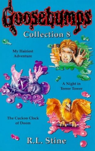 """Goosebumps Collection 8: """"My Hairiest Adventure"""", """"Night in Terror Towers"""", """"Cuckoo Clock of Doom"""" No. 8 (Goosebumps Collections) by R. L. Stine"""