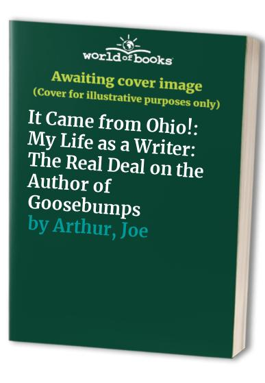 It Came from Ohio!: My Life as a Writer By R. L. Stine