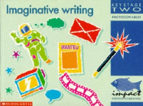 Imaginative Writing KS2 (IMPACT Writing) by IMPACT Project Uni Of N.London